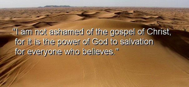 Image - I am not ashamed of the gospel of Christ, for it is the power of God to salvation for everyone who believes