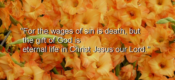 Image - For the wages of sin is death, but the gift of God is eternal life in Christ Jesus our Lord.